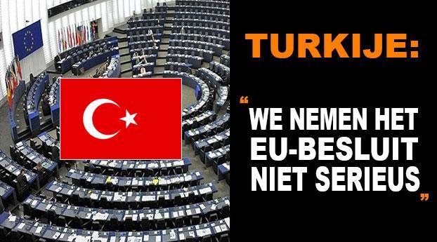 """Turkije: """"We nemen het EU-besluit niet serieus"""""""